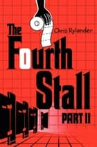 The Fourth Stall Part II ebook by Chris Rylander