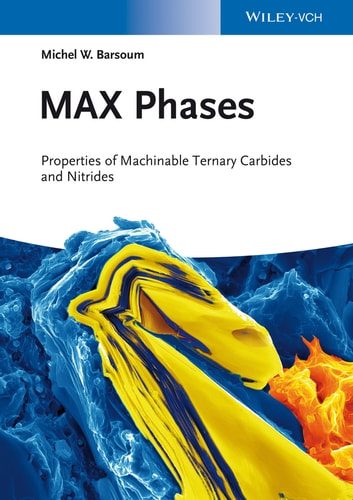 MAX Phases - Properties of Machinable Ternary Carbides and Nitrides ebook by Michel W. Barsoum