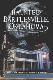 Haunted Bartlesville, Oklahoma ebook by Rita Cook