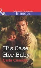His Case, Her Baby (Mills & Boon Intrigue) ebook by Carla Cassidy