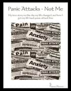 Panic Attacks: Not Me ebook by Ronnee Harman