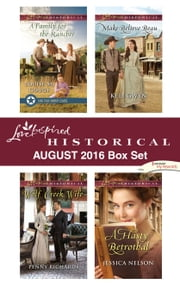 Harlequin Love Inspired Historical August 2016 Box Set - A Family for the Rancher\Wolf Creek Wife\Make-Believe Beau\A Hasty Betrothal ebook by Louise M. Gouge, Penny Richards, Keli Gwyn,...