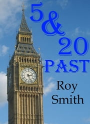 Five and Twenty Past ebook by Roy Smith