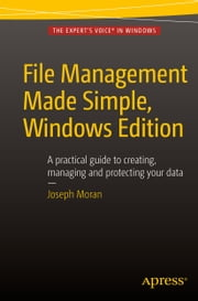 File Management Made Simple, Windows Edition ebook by Joseph Moran