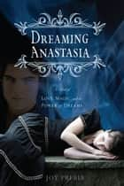 Dreaming Anastasia - A Novel of Love, Magic, and the Power of Dreams ebook by Joy Preble