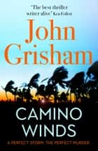 Camino Winds - The Ultimate Summer Murder Mystery from the Greatest Thriller Writer Alive ebook by John Grisham