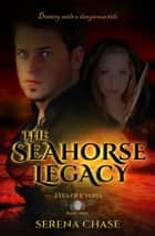 The Seahorse Legacy ebook by Serena Chase