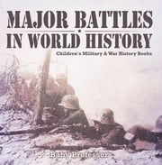 Major Battles in World History | Children's Military & War History Books ebook by Baby Professor