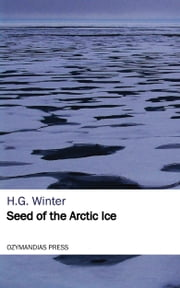 Seed of the Arctic Ice ebook by H.G. Winter