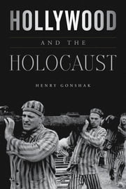 Hollywood and the Holocaust ebook by Henry Gonshak