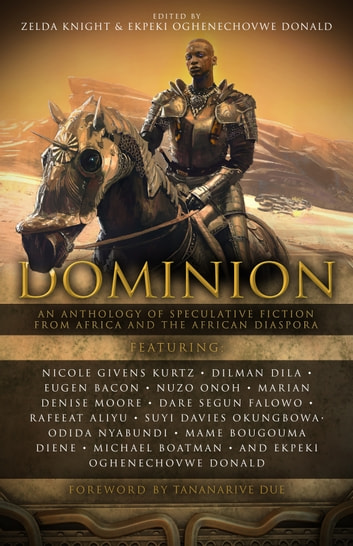 Dominion - An Anthology of Speculative Fiction from Africa and the African Diaspora ebook by Nicole Givens Kurtz,Dilman Dila,Eugen Bacon,Nuzo Onoh,Marian Denise Moore,Dare Segun Falowo,Rafeeat Aliyu,Suyi Davies Okungbowa,Odida Nyabundi,Mame Bougouma Diene,Michael Boatman,Ekpeki Oghenechovwe Donald