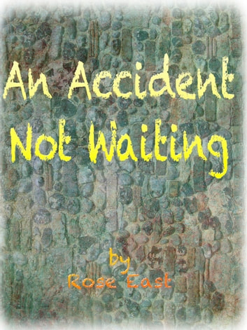 An Accident Not Waiting ebook by Rose East