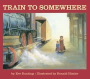 Train to Somewhere ebook by Eve Bunting,Ronald Himler