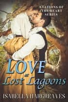 Love at Lost Lagoons - Stations of the Heart series, #3 ebook by Isabella Hargreaves