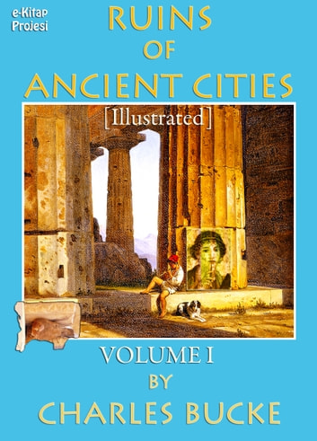Ruins of Ancient Cities - (Volume - I) ebook by Charles Bucke