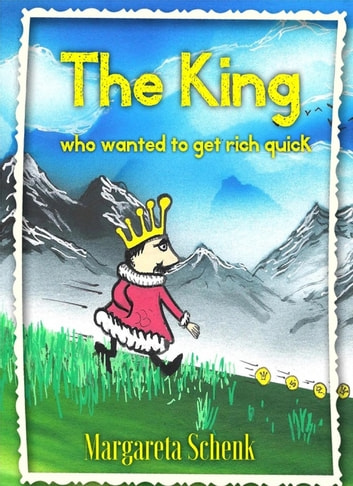 The King - who wanted to get rich quick ebook by Margareta Schenk