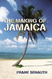 The Making of Jamaica ebook by Frank Senauth