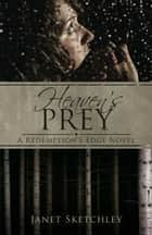 Heaven's Prey - A Redemption's Edge Novel ebook by Janet Sketchley