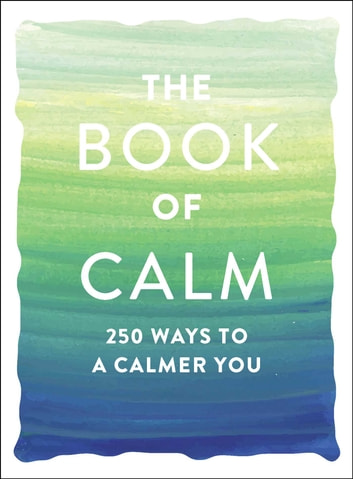The Book of Calm - 250 Ways to a Calmer You ebook by Adams Media