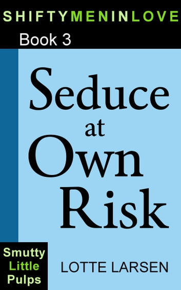 Seduce at Own Risk (Book 3) ebook by Lotte Larsen