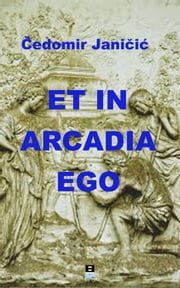 Et In Arcadia Ego eBook by Cedomir Jancic