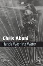 Hands Washing Water ebook by Chris Abani