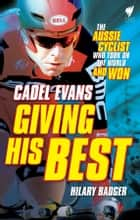 Giving His Best: Cadel Evans ebook by Badger, Hilary