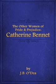 The Other Women of Pride & Prejudice - Catherine Bennet ebook by J.B. O'Dea