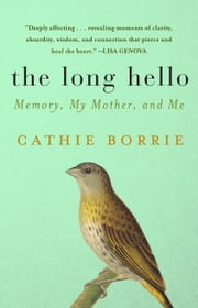 The Long Hello - Memory, My Mother, and Me ebook by Kobo.Web.Store.Products.Fields.ContributorFieldViewModel