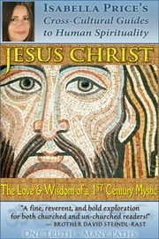 Jesus Christ: The Love and Wisdom of a 1st Century Mystic