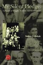 My Silent Pledge: - A Journey of Struggle, Survival and Remembrance ebook by Sidney J. Zoltak