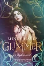Glimmer (Faylinn #4) ebook by Mindy Hayes