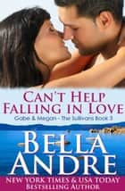 Can't Help Falling In Love: The Sullivans, Book 3 ebook by Bella Andre