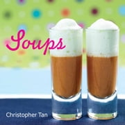Soups - Classics and Modern Soups ebook by Christopher Tan