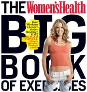 The Women's Health Big Book of Exercises: Four Weeks to a Leaner, Sexier, Healthier YOU! - Four Weeks to a Leaner, Sexier, Healthier YOU! ebook by Adam Campbell