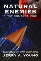 Natural Enemies, First Contact:2081 - Evidence of Space War, #1 ebook by Jerry A Young