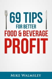 69 Tips to Better Food & Beverage Profit ebook by Mike Walmsley