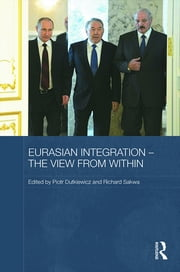 Eurasian Integration – The View from Within ebook by Piotr Dutkiewicz,Richard Sakwa