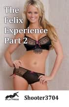 The Felix Experience: Part 2 ebook by Shooter3704
