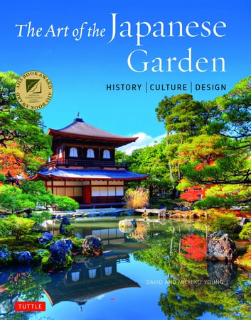 The Art of the Japanese Garden - History / Culture / Design ebook by David Young,Michiko Young