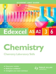 Edexcel AS/A2 Chemistry Student Unit Guide: Units 3 and 6 Chemistry Laboratory Skills ebook by George Facer