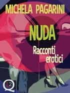Nuda - Racconti erotici ebook by Michela Pagarini