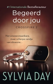 Begeerd door jou - Crossfire Deel 2 ebook by Sylvia Day