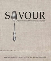 Savour - Pronounced [sey-ver] (Verb tr.) To perceive by taste or smell, especially with relish,; to taste appreciatively; to enjoy (cooking and eating), with utter delight. ebook by Marc Hirschowitz