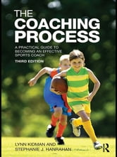 The Coaching Process - A Practical Guide to Becoming an Effective Sports Coach ebook by Lynn Kidman,Stephanie J. Hanrahan