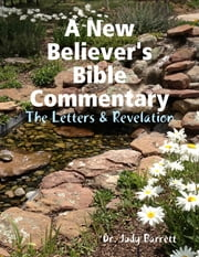 A New Believer's Bible Commentary: The Letters & Revelation ebook by Dr. Judy Barrett