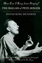 How Can I Keep from Singing? ebook by David King Dunaway,Pete Seeger