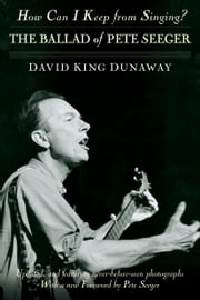 How Can I Keep from Singing? - The Ballad of Pete Seeger ebook by David King Dunaway