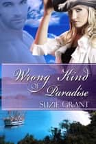 Wrong Kind of Paradise ebook by Suzie Grant