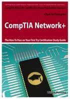 CompTIA Network+ Exam Preparation Course in a Book for Passing the CompTIA Network+ Certified Exam - The How To Pass on Your First Try Certification Study Guide ebook by William Manning